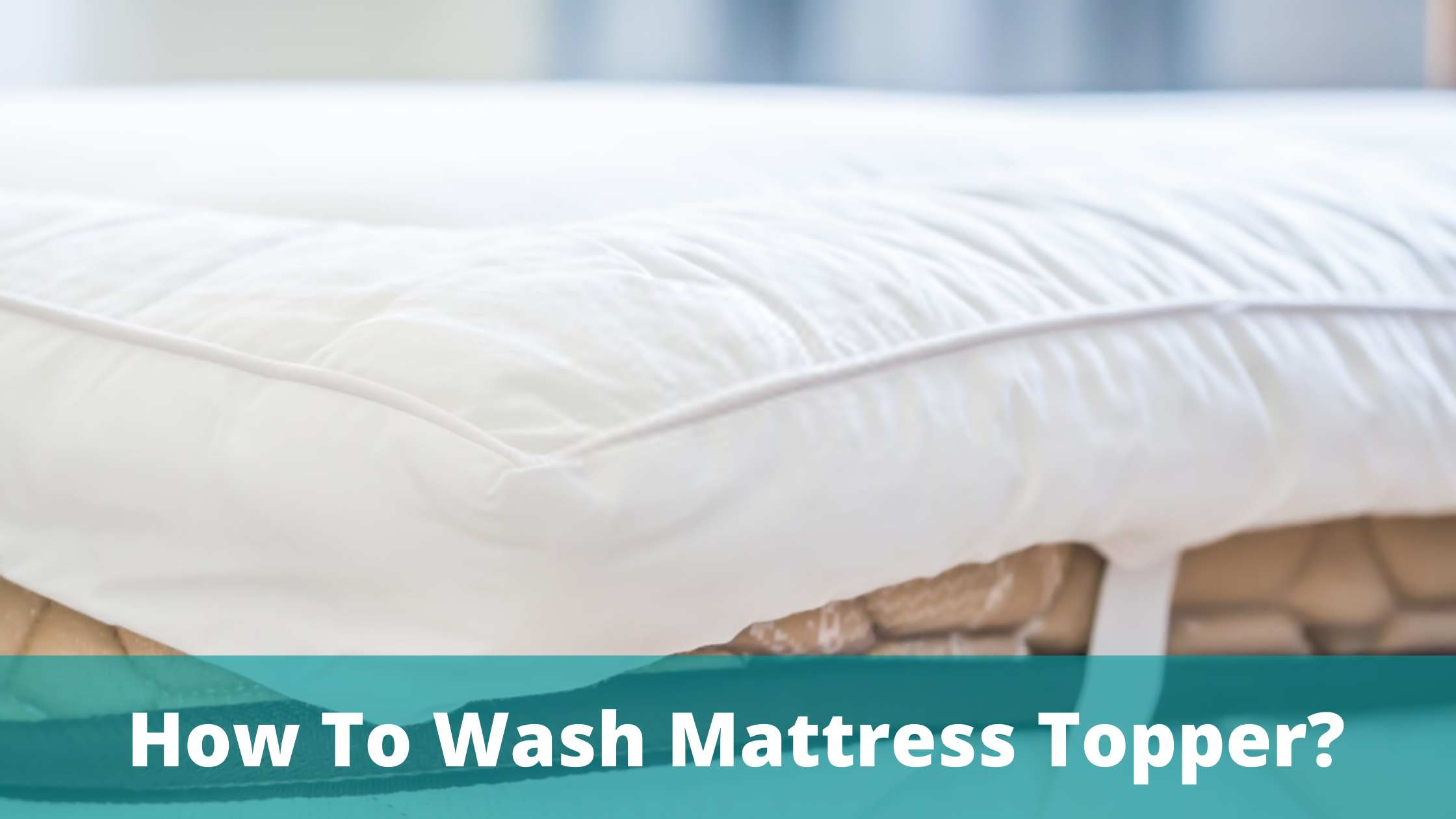 how to wash mattress topper